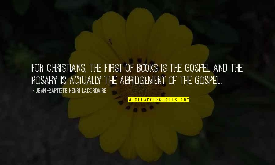 Abridgement Quotes By Jean-Baptiste Henri Lacordaire: For Christians, the first of books is the
