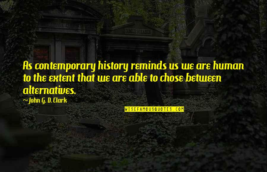 Abridgement Quotes By John G. D. Clark: As contemporary history reminds us we are human