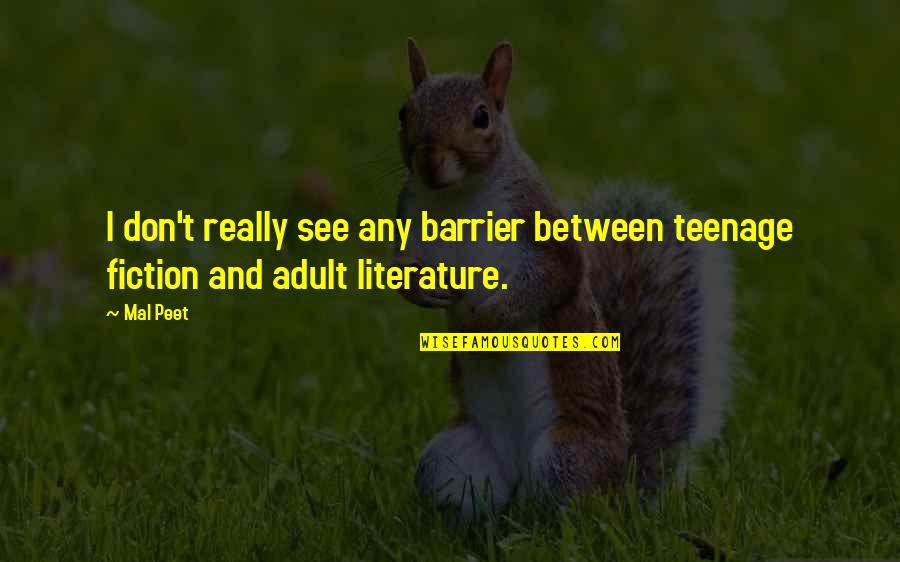 Abridgement Quotes By Mal Peet: I don't really see any barrier between teenage