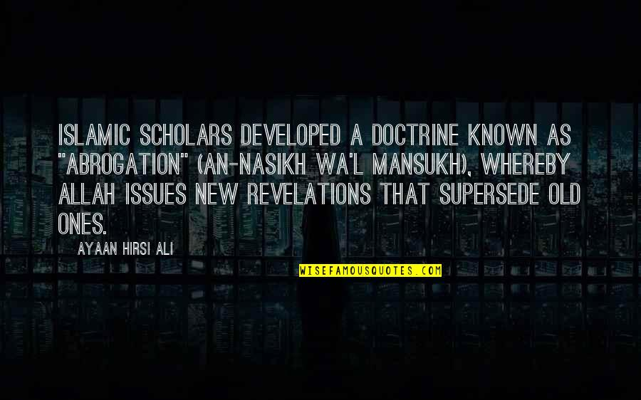 "Abrogation Quotes By Ayaan Hirsi Ali: Islamic scholars developed a doctrine known as ""abrogation"""