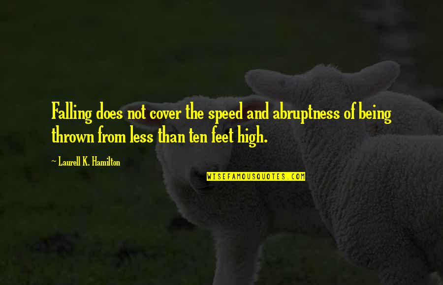 Abruptness Quotes By Laurell K. Hamilton: Falling does not cover the speed and abruptness