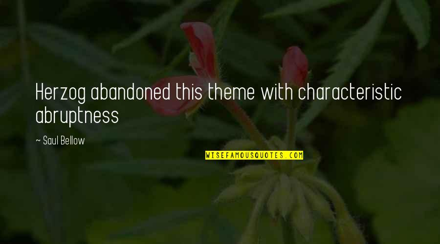 Abruptness Quotes By Saul Bellow: Herzog abandoned this theme with characteristic abruptness