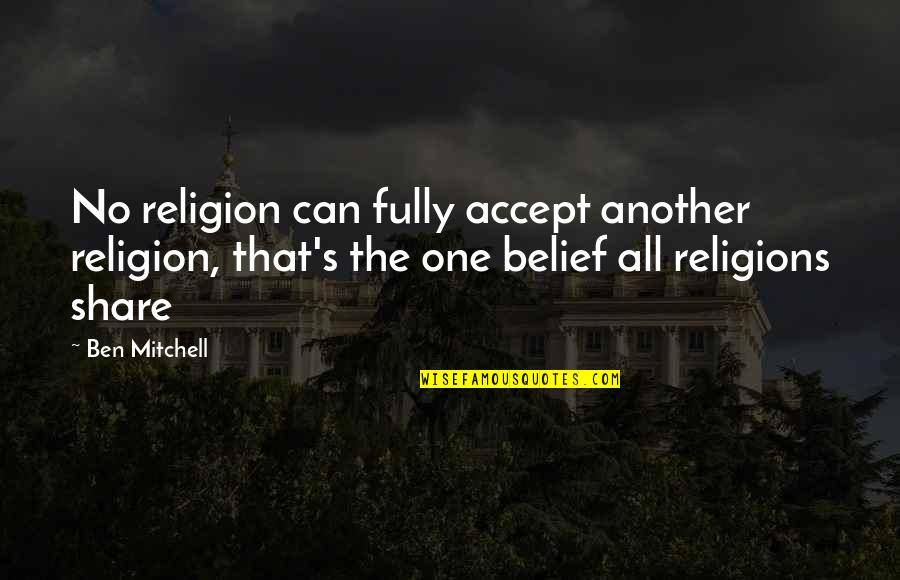 Absolute Boyfriend Taiwan Quotes By Ben Mitchell: No religion can fully accept another religion, that's