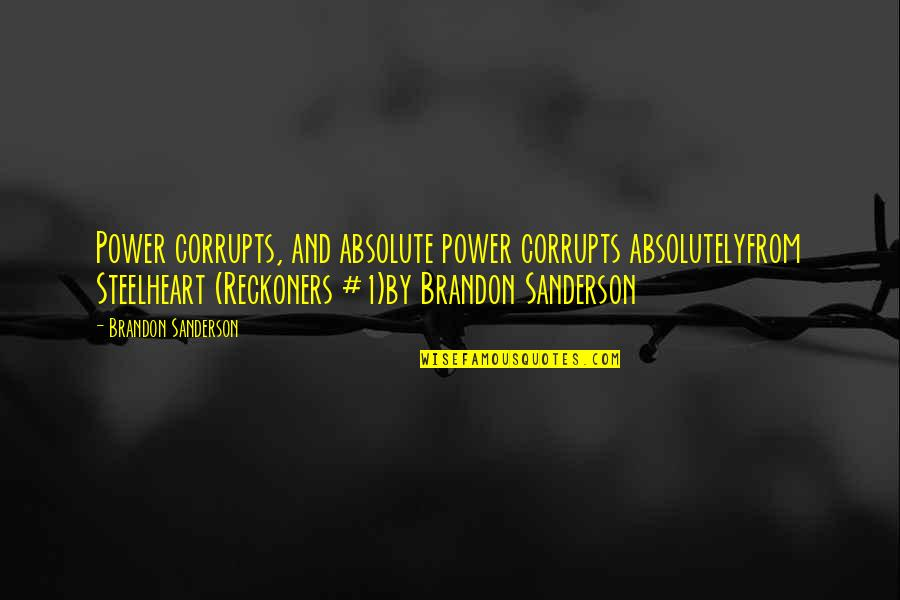 Absolute Power Corrupts Absolutely Quotes By Brandon Sanderson: Power corrupts, and absolute power corrupts absolutelyfrom Steelheart