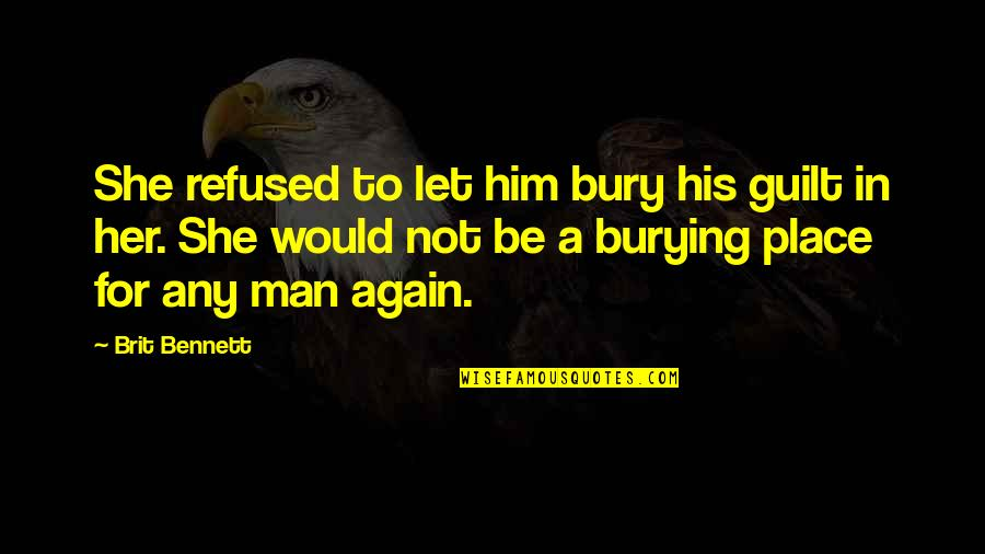 Absolute Power Corrupts Absolutely Quotes By Brit Bennett: She refused to let him bury his guilt