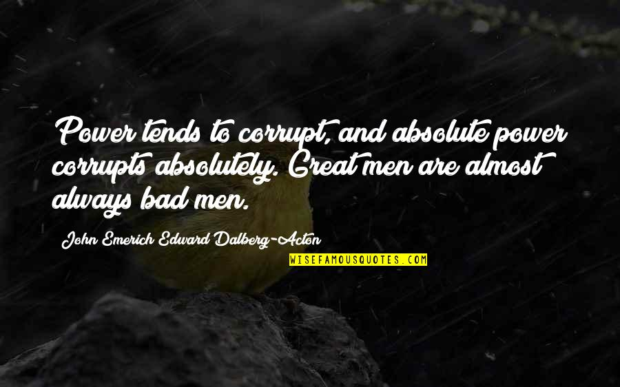 Absolute Power Corrupts Absolutely Quotes By John Emerich Edward Dalberg-Acton: Power tends to corrupt, and absolute power corrupts