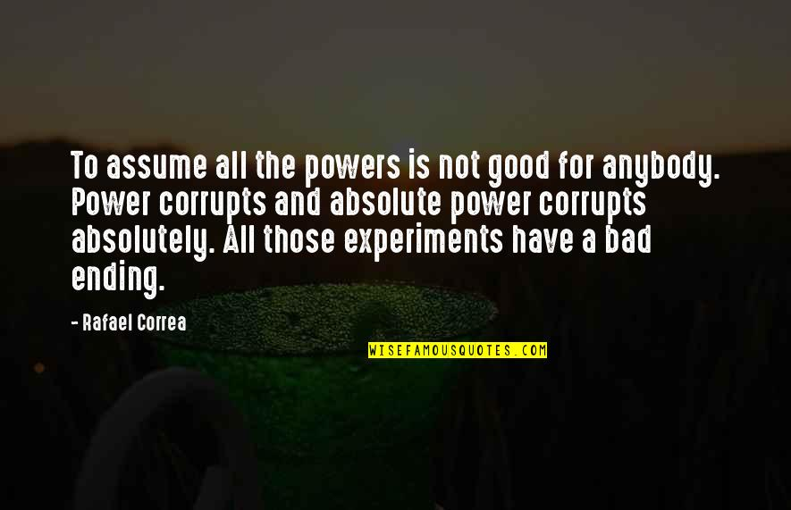 Absolute Power Corrupts Absolutely Quotes By Rafael Correa: To assume all the powers is not good
