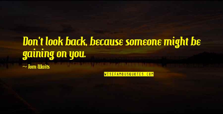 Absolute Power Corrupts Absolutely Quotes By Tom Waits: Don't look back, because someone might be gaining