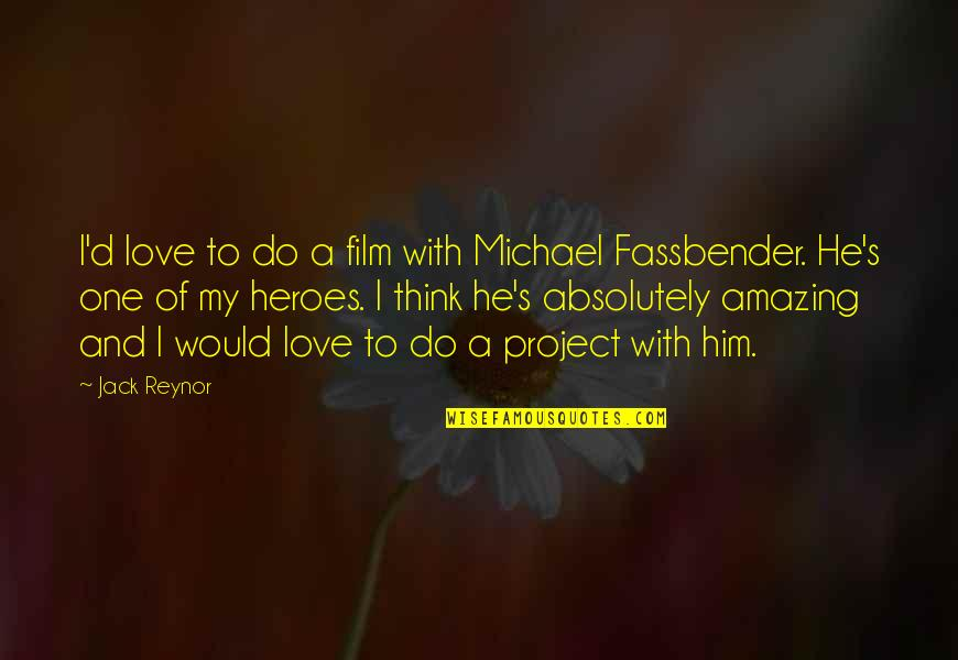 Absolutely Amazing Love Quotes By Jack Reynor: I'd love to do a film with Michael