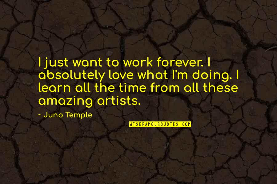 Absolutely Amazing Love Quotes By Juno Temple: I just want to work forever. I absolutely