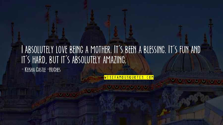 Absolutely Amazing Love Quotes By Keisha Castle-Hughes: I absolutely love being a mother. It's been