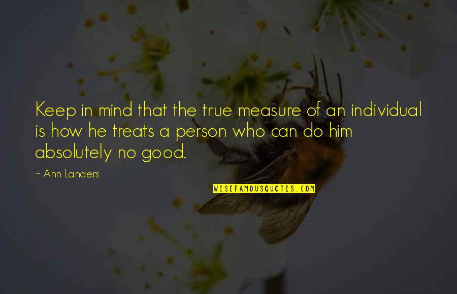 Absolutely True Quotes By Ann Landers: Keep in mind that the true measure of