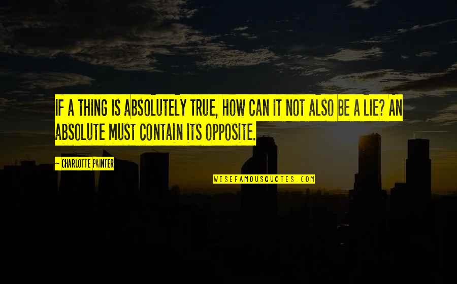 Absolutely True Quotes By Charlotte Painter: If a thing is absolutely true, how can