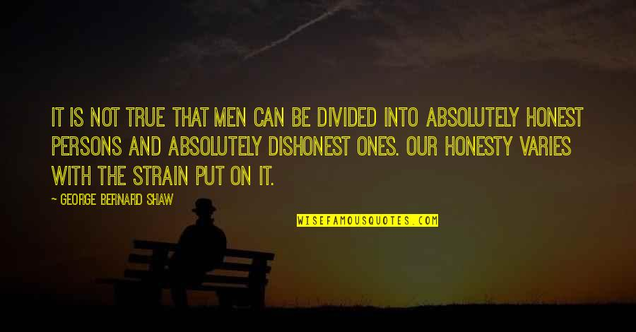 Absolutely True Quotes By George Bernard Shaw: It is not true that men can be