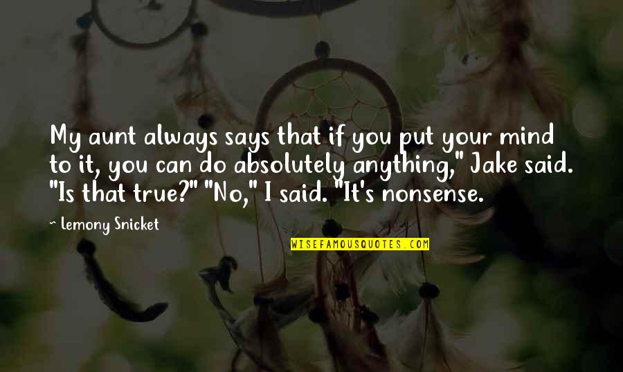 Absolutely True Quotes By Lemony Snicket: My aunt always says that if you put
