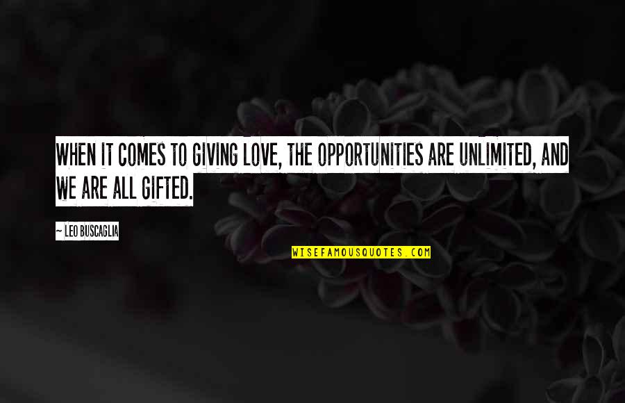 Absolutionism Quotes By Leo Buscaglia: When it comes to giving love, the opportunities