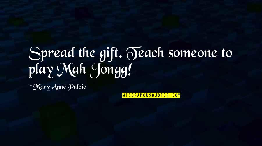 Absolutionism Quotes By Mary Anne Puleio: Spread the gift. Teach someone to play Mah