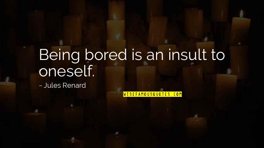 Absolutively Quotes By Jules Renard: Being bored is an insult to oneself.