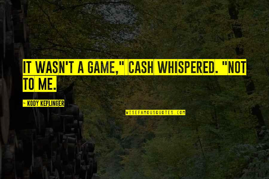 "Absolutively Quotes By Kody Keplinger: It wasn't a game,"" Cash whispered. ""Not to"