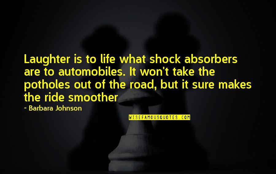 Absorber Quotes By Barbara Johnson: Laughter is to life what shock absorbers are