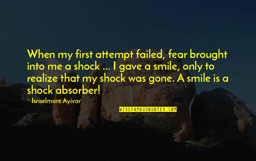 Absorber Quotes By Israelmore Ayivor: When my first attempt failed, fear brought into