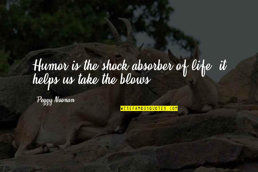 Absorber Quotes By Peggy Noonan: Humor is the shock absorber of life; it
