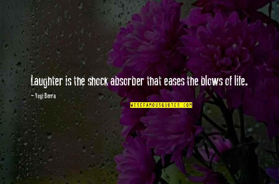 Absorber Quotes By Yogi Berra: Laughter is the shock absorber that eases the