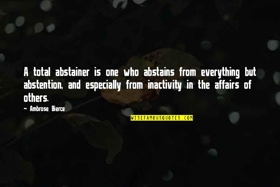 Abstains Quotes By Ambrose Bierce: A total abstainer is one who abstains from