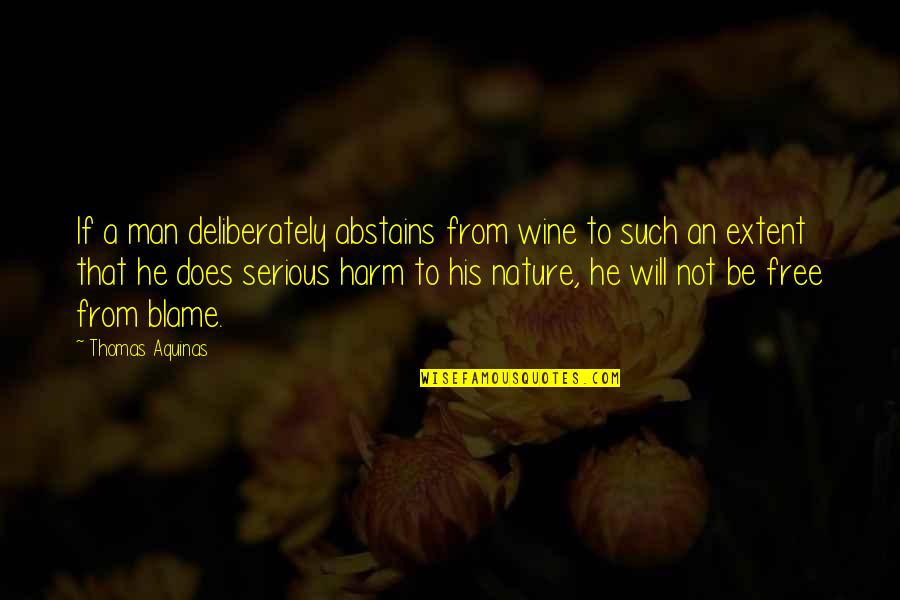 Abstains Quotes By Thomas Aquinas: If a man deliberately abstains from wine to