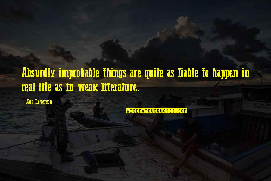 Absurdly Quotes By Ada Leverson: Absurdly improbable things are quite as liable to