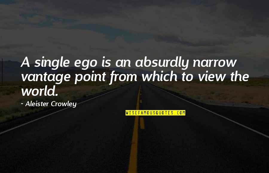 Absurdly Quotes By Aleister Crowley: A single ego is an absurdly narrow vantage