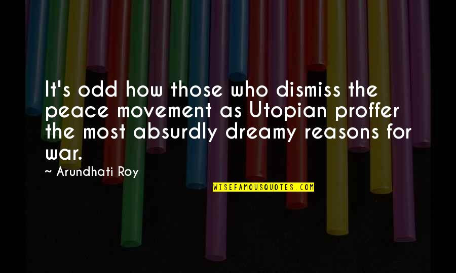 Absurdly Quotes By Arundhati Roy: It's odd how those who dismiss the peace