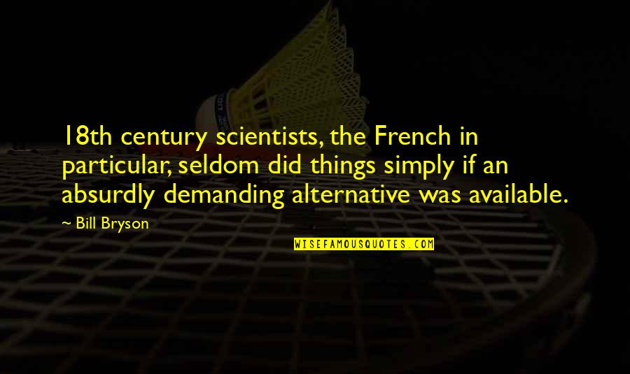 Absurdly Quotes By Bill Bryson: 18th century scientists, the French in particular, seldom