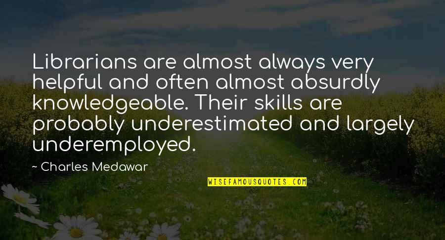 Absurdly Quotes By Charles Medawar: Librarians are almost always very helpful and often