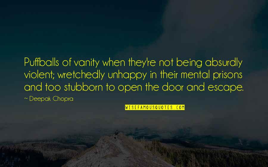 Absurdly Quotes By Deepak Chopra: Puffballs of vanity when they're not being absurdly