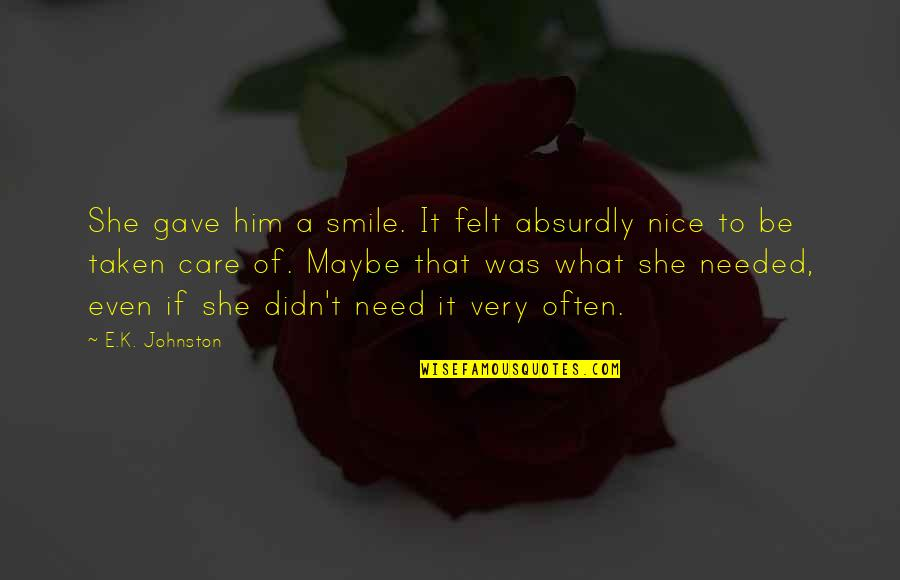 Absurdly Quotes By E.K. Johnston: She gave him a smile. It felt absurdly