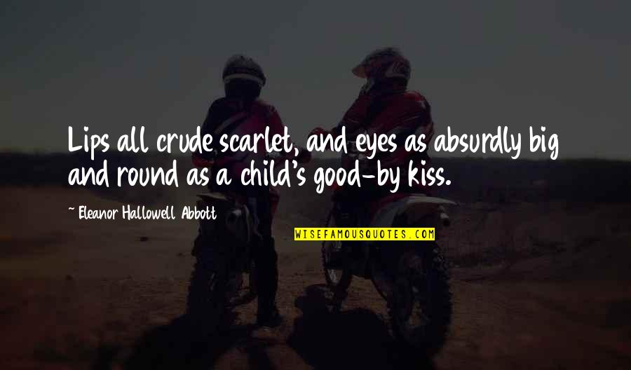 Absurdly Quotes By Eleanor Hallowell Abbott: Lips all crude scarlet, and eyes as absurdly