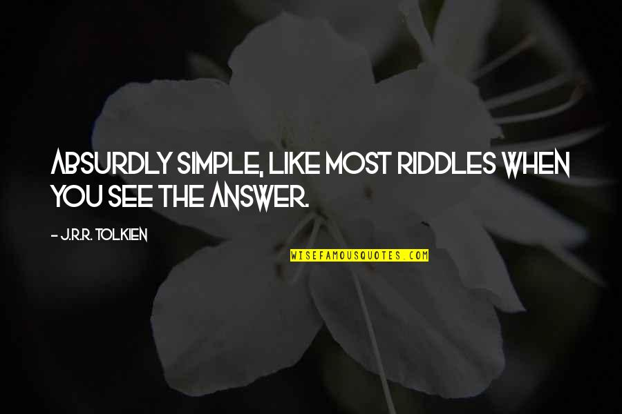 Absurdly Quotes By J.R.R. Tolkien: Absurdly simple, like most riddles when you see