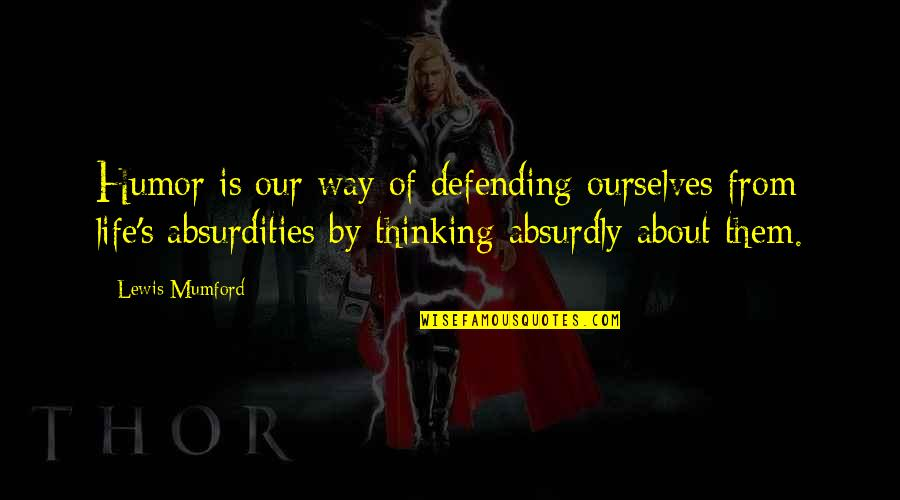 Absurdly Quotes By Lewis Mumford: Humor is our way of defending ourselves from