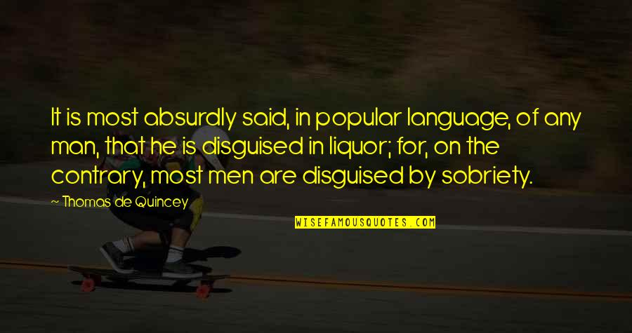 Absurdly Quotes By Thomas De Quincey: It is most absurdly said, in popular language,