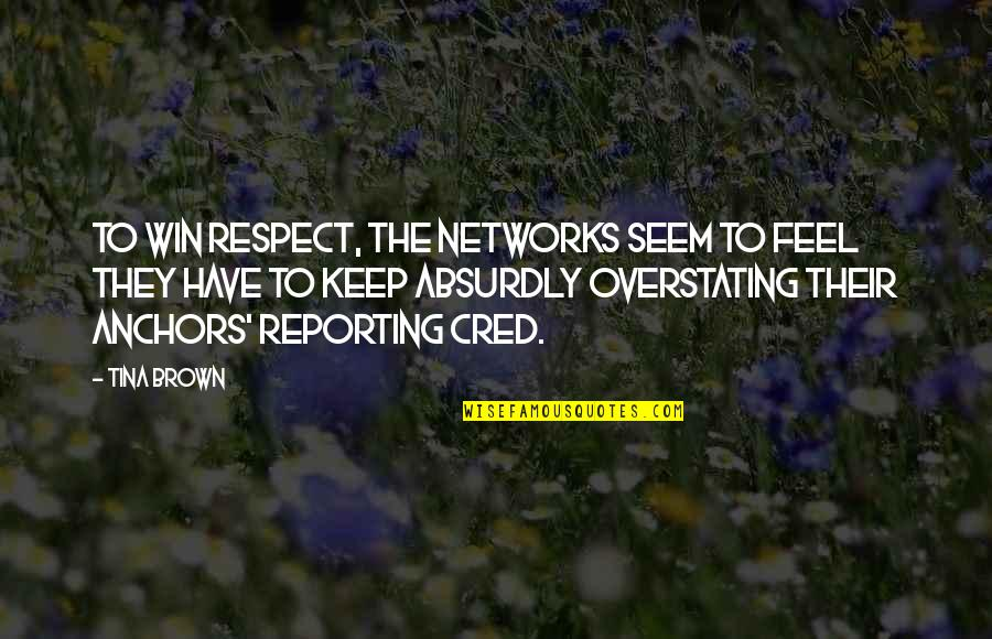 Absurdly Quotes By Tina Brown: To win respect, the networks seem to feel
