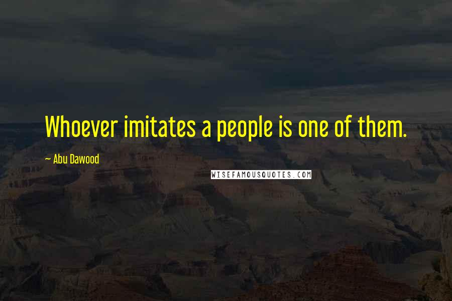 Abu Dawood quotes: Whoever imitates a people is one of them.