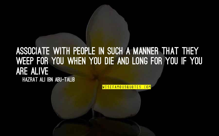 Abu Talib Quotes By Hazrat Ali Ibn Abu-Talib: Associate with people in such a manner that
