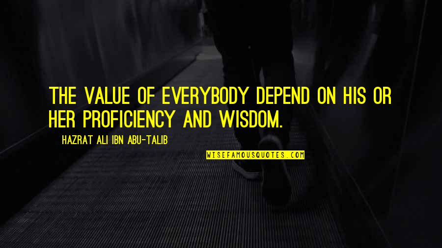 Abu Talib Quotes By Hazrat Ali Ibn Abu-Talib: The value of everybody depend on his or