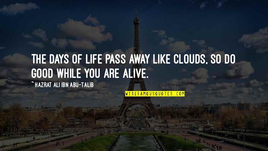 Abu Talib Quotes By Hazrat Ali Ibn Abu-Talib: The days of life pass away like clouds,