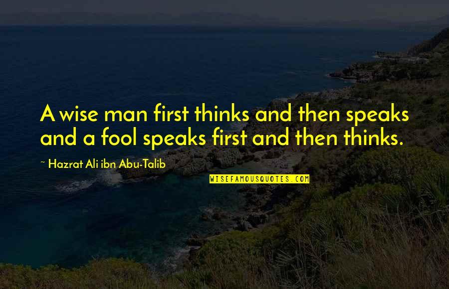 Abu Talib Quotes By Hazrat Ali Ibn Abu-Talib: A wise man first thinks and then speaks