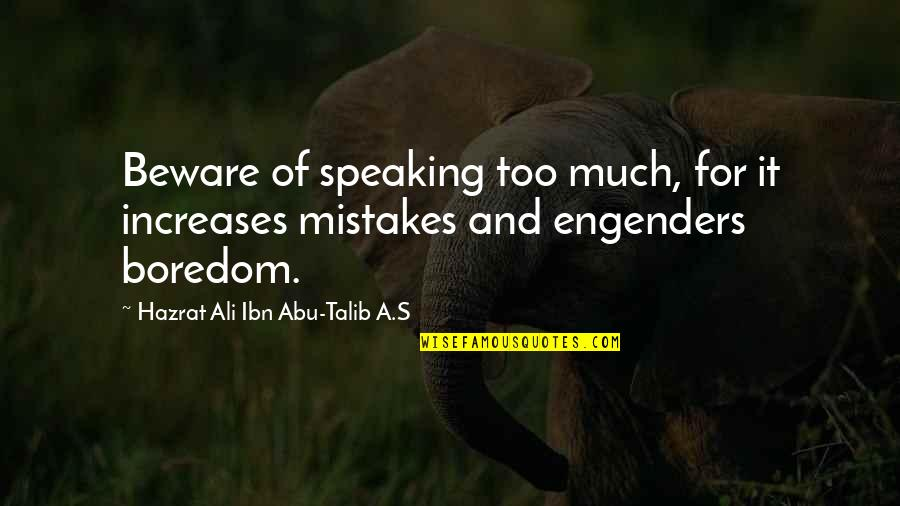 Abu Talib Quotes By Hazrat Ali Ibn Abu-Talib A.S: Beware of speaking too much, for it increases