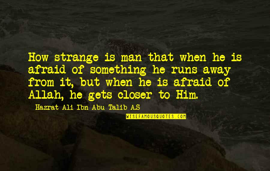 Abu Talib Quotes By Hazrat Ali Ibn Abu-Talib A.S: How strange is man that when he is