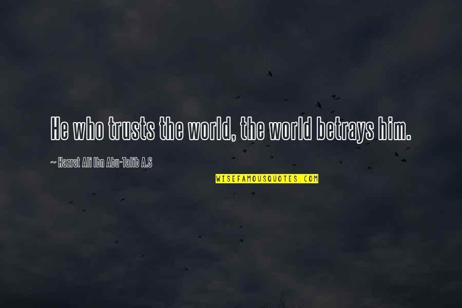 Abu Talib Quotes By Hazrat Ali Ibn Abu-Talib A.S: He who trusts the world, the world betrays