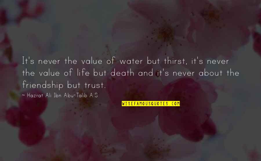 Abu Talib Quotes By Hazrat Ali Ibn Abu-Talib A.S: It's never the value of water but thirst,